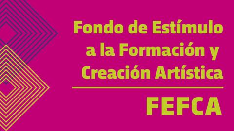 FEFCA - Fondo de Estímulo a la Formación y Creación Artística